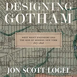 Designing Gotham     West Point Engineers and the Rise of Modern New York, 1817-1898              By:                                                                                                                                 Jon Scott Logel                               Narrated by:                                                                                                                                 Mark Kamish                      Length: 8 hrs and 36 mins     6 ratings     Overall 4.3