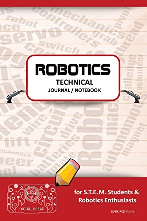 Robotics Technical Journal Notebook - For Stem Students & Robotics Enthusiasts: Build Ideas, Code Plans, Parts List, Troubleshooting Notes, Competition Results, Meeting Minutes, Dark Red 1plain