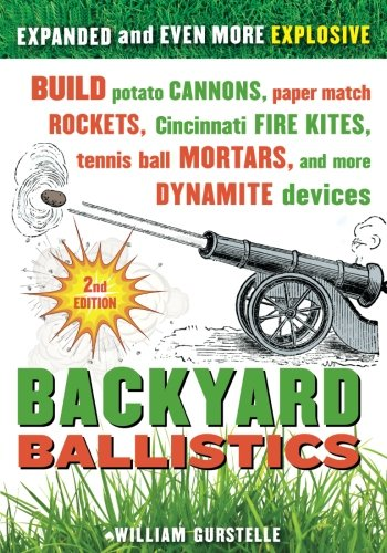 Backyard Ballistics: Build Potato Cannons, Paper Match Rockets, Cincinnati Fire Kites, Tennis Ball Mortars, and More Dynamite Devices [Lingua inglese]