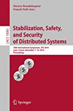 Stabilization, Safety, and Security of Distributed Systems: 18th International Symposium, SSS 2016, Lyon, France, November 7-10, 2016, Proceedings (Lecture Notes in Computer Science Book 10083)