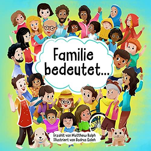 Familie bedeutet...: Ein Kinderbilderbuch über Familie, Vielfalt, Inklusion und die Freuden des täglichen Lebens