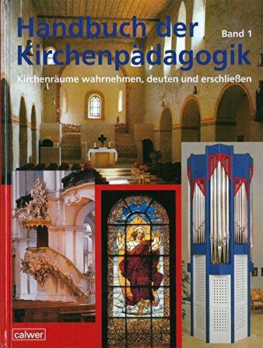 Handbuch der Kirchenpädagogik: Band 1: Kirchenräume wahrnehmen, deuten und erschließen: Kirchenräume wahrnehmen, deuten und erschliessen