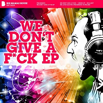 We Don't Give A F*uck Ep