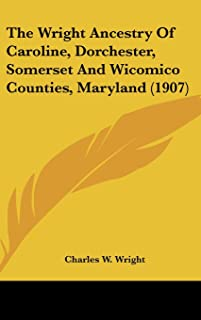 The Wright Ancestry of Caroline, Dorchester, Somerset and Wicomico Counties, Maryland (1907)