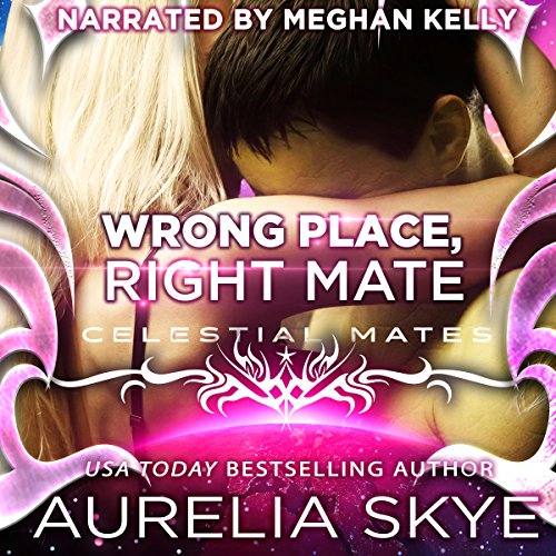 Wrong Place, Right Mate     Celestial Mates              By:                                                                                                                                 Aurelia Skye                               Narrated by:                                                                                                                                 Meghan Kelly                      Length: 2 hrs and 21 mins     44 ratings     Overall 3.9