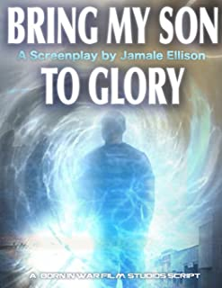Bring My Son To Glory- Saga I: A Screenplay Book