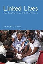 Linked Lives: Elder Care, Migration, and Kinship in Sri Lanka