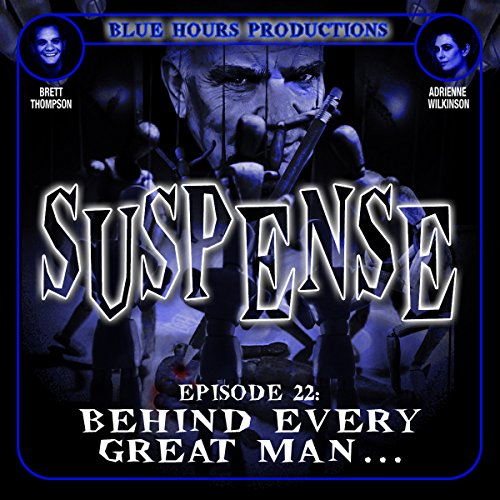 SUSPENSE Episode 22: Behind Every Great Man... audiobook cover art