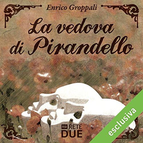 La vedova di Pirandello | Enrico Groppali