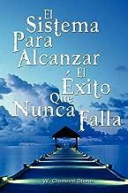 El Sistema Para Alcanzar El Exito Que Nunca Falla / The Success System That Never Fails (Spanish Edition)