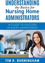 Understanding the Basics for Nursing Home Administrators: A Guide to Success in Every Department
