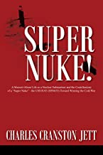 Super Nuke!: A Memoir About Life as a Nuclear Submariner and the Contributions of a