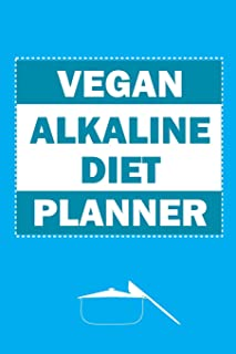 Vegan Alkaline Diet Planner: Vegan Bodybuilding Diet 101 Planner For Weight Loss For Everybody On The Go (Vegan Running Recipes Meal Planner, Weight ... Eating Meal Planner, Healthy Meal Planner)