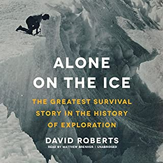 Alone on the Ice     The Greatest Survival Story in the History of Exploration              By:                                                                                                                                 David Roberts                               Narrated by:                                                                                                                                 Matthew Brenher                      Length: 11 hrs and 39 mins     346 ratings     Overall 4.1