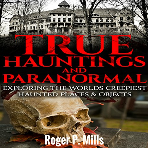 True Hauntings and Paranormal     Exploring the World's Creepiest Haunted Places & Objects              By:                                                                                                                                 Roger P. Mills                               Narrated by:                                                                                                                                 Gene Blake                      Length: 1 hr and 41 mins     7 ratings     Overall 4.1