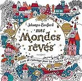 Mes mondes rêvés - Livre de coloriage pour les curieux de Johanna Basford