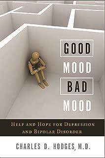 Good Mood Bad Mood: Help and Hope for Depression and Bipolar Disorder