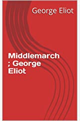 Middlemarch ; George Eliot (English Edition) Format Kindle