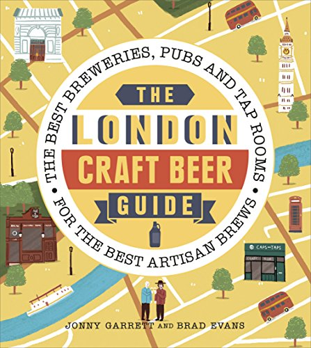 The London Craft Beer Guide: The best breweries, pubs and tap rooms for the best artisan brews (English Edition)