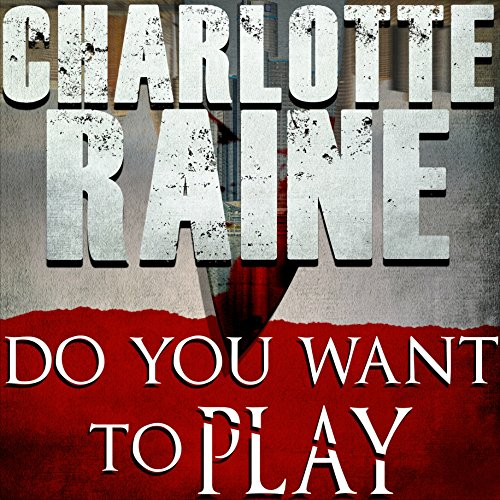 Do You Want to Play                   By:                                                                                                                                 Charlotte Raine                               Narrated by:                                                                                                                                 Tracy Hundley                      Length: 4 hrs and 37 mins     1 rating     Overall 5.0