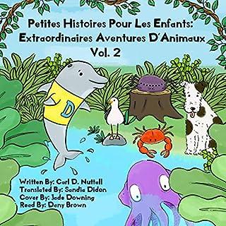 Couverture de Petites Histoires Pour Les Enfants: Extraordinaires Aventures D'Animaux: Volume 2