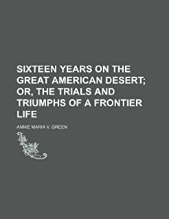 Sixteen Years on the Great American Desert; Or, the Trials and Triumphs of a Frontier Life