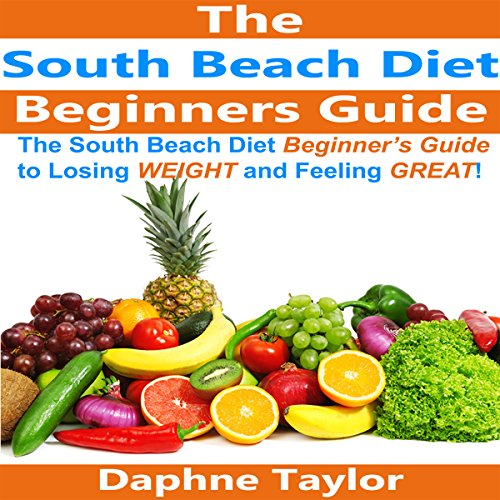 The South Beach Diet Beginners Guide to Losing Weight and Feeling Great! audiobook cover art