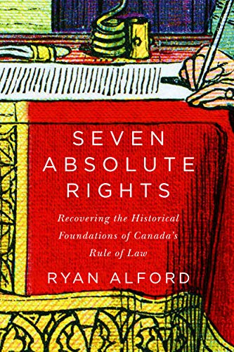 Seven Absolute Rights: Recovering the Historical Foundations of Canada's Rule of Law