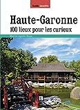 Haute-Garonne - 100 lieux pour les curieux