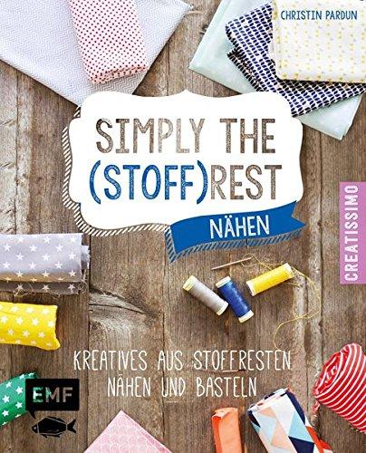 Simply the Stoffrest: Kreatives aus Stoffresten nähen und basteln (Creatissimo)