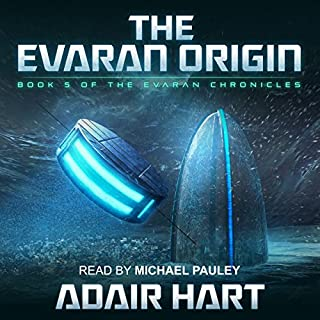 The Evaran Origin     Book 5 of the Evaran Chronicles              By:                                                                                                                                 Adair Hart                               Narrated by:                                                                                                                                 Michael Pauley                      Length: 10 hrs and 50 mins     6 ratings     Overall 4.7