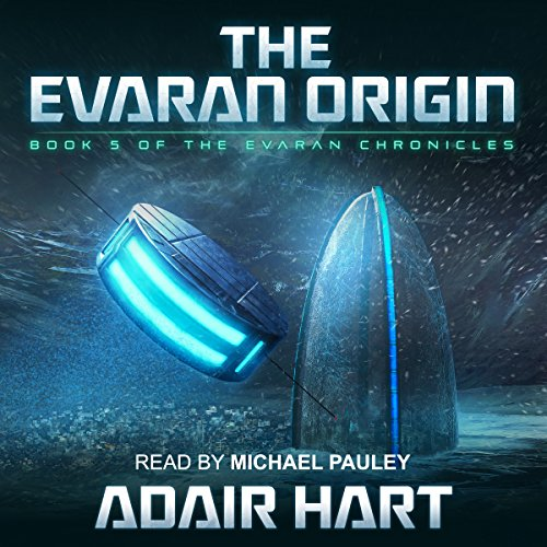 The Evaran Origin     Book 5 of the Evaran Chronicles              By:                                                                                                                                 Adair Hart                               Narrated by:                                                                                                                                 Michael Pauley                      Length: 10 hrs and 50 mins     24 ratings     Overall 4.3