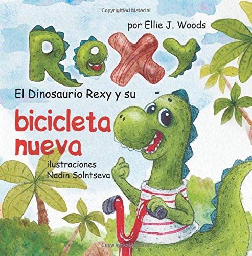 El Dinosaurio Rexy y Su Bicicleta Nueva: (Libro para Niños Sobre un Dinosaurio, Cuentos Infantiles, Cuentos Para Niños 3-5 Años, Cuentos Para Dormir, Libros Ilustrados, Dinosaurios Libros Infantiles)