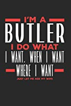 I'm a Butler I Do What I Want, When I Want, Where I Want. Just Let Me Ask My Wife: Lined Journal Notebook for Butlers