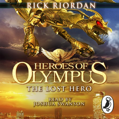 The Lost Hero     The Heroes of Olympus, Book 1              By:                                                                                                                                 Rick Riordan                               Narrated by:                                                                                                                                 Joshua Swanson                      Length: 16 hrs and 34 mins     112 ratings     Overall 4.8
