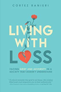Living With Loss: Facing Grief and Adversity In a Society That Doesn't Understand