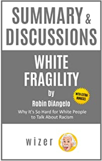 Summary and Discussions of White Fragility by Robin J. DiAngelo and Michael Eric Dyson: Why It's So Hard for White People ...
