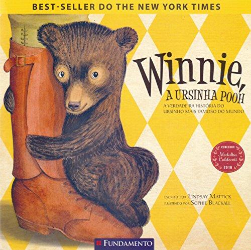 Winnie, A Ursinha Pooh - A Verdadeira História Do Ursinho Mais Famoso Do Mundo