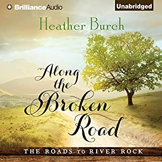 Along the Broken Road     The Roads to River Rock, Book 1              By:                                                                                                                                 Heather Burch                               Narrated by:                                                                                                                                 Amy McFadden                      Length: 10 hrs and 10 mins     280 ratings     Overall 4.3