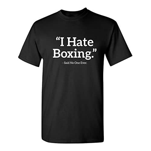 6574c9f97 Feelin Good Tees I Hate Boxing Said No One Sarcastic Funny Novelty Graphic T  Shirt