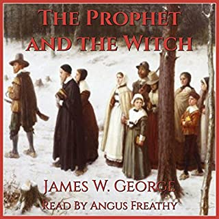 The Prophet and the Witch: A Novel of Puritan New England     My Father's Kingdom, Book Two              By:                                                                                                                                 James W. George                               Narrated by:                                                                                                                                 Angus Freathy                      Length: 11 hrs and 18 mins     7 ratings     Overall 4.6