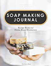 Soap Making Journal: Keep Track of your Soap Making Recipes   Recipe Book for Home Based Businesses