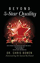 Beyond 5-Star Quality: How to Provide Ever-Greater Excellence and Service in Your Personal Life, in Your Business, in Your...