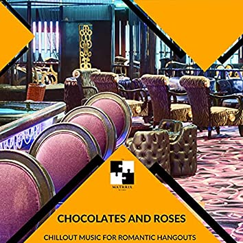 Chocolates And Roses - Chillout Music For Romantic Hangouts
