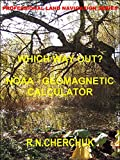 WHICH WAY OUT? NOAA GEOMETRIC CALCULATOR: How To Obtain and Use - THREE Different Methods Using Five Top Maps - Compare Maps (English Edition)