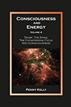 Consciousness and Energy, Volume 4: Trump, The Sting, The Catastrophe Cycle and Consciousness
