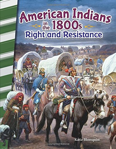 American Indians in the 1800s: Right and Resistance - Social Studies Book for Kids - Great for School Projects and Book Reports (Primary Source Readers)