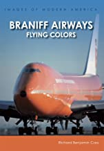 Braniff Airways:: Flying Colors (Images of Modern America)