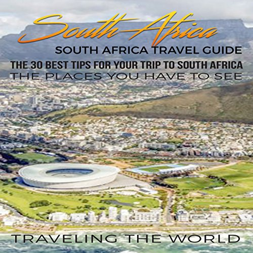 South Africa: South Africa Travel Guide: The 30 Best Tips for Your Trip to South Africa - The Places You Have to See audiobook cover art
