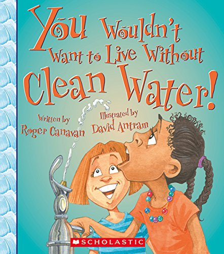 You Wouldn't Want to Live Without Clean Water! (You Wouldn't Want to Live Without…)